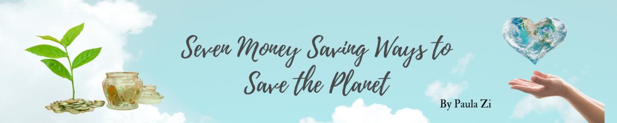 7 Money Saving Ways to save the planet